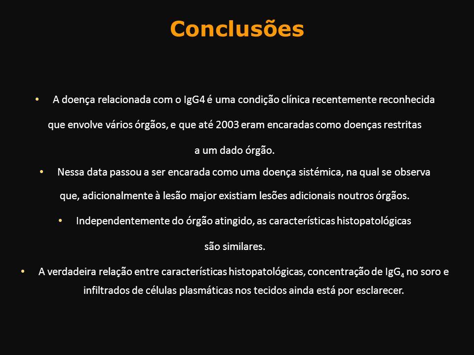 Conclusões A doença relacionada com o IgG4 é uma condição clínica recentemente reconhecida que envolve vários órgãos, e que até 2003 eram encaradas co