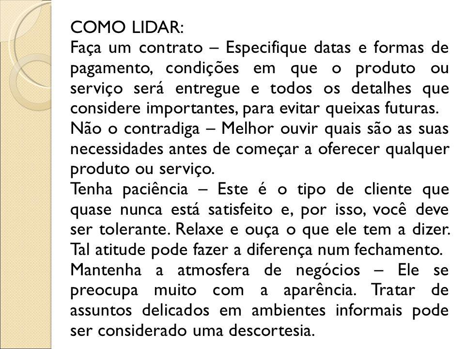 COMO LIDAR: Faça um contrato – Especifique datas e formas de pagamento, condições em que o produto ou serviço será entregue e todos os detalhes que co