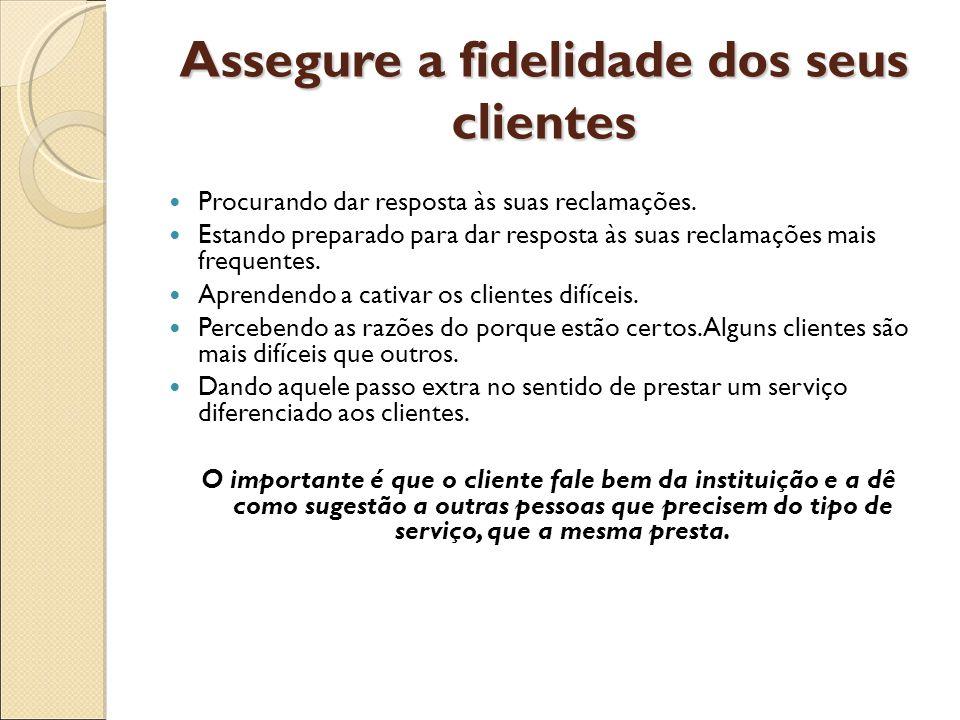 Assegure a fidelidade dos seus clientes Procurando dar resposta às suas reclamações. Estando preparado para dar resposta às suas reclamações mais freq