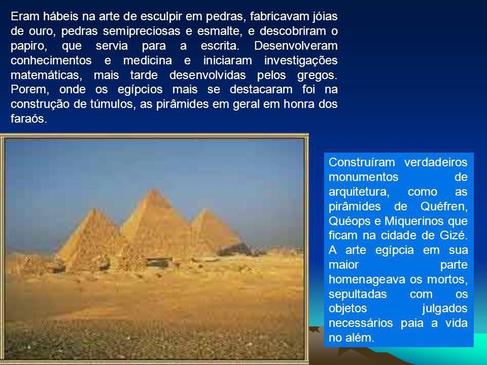 Eram hábeis na arte de esculpir em pedras, fabricavam jóias de ouro, pedras semipreciosas e esmalte, e descobriram o papiro, que servia para a escrita