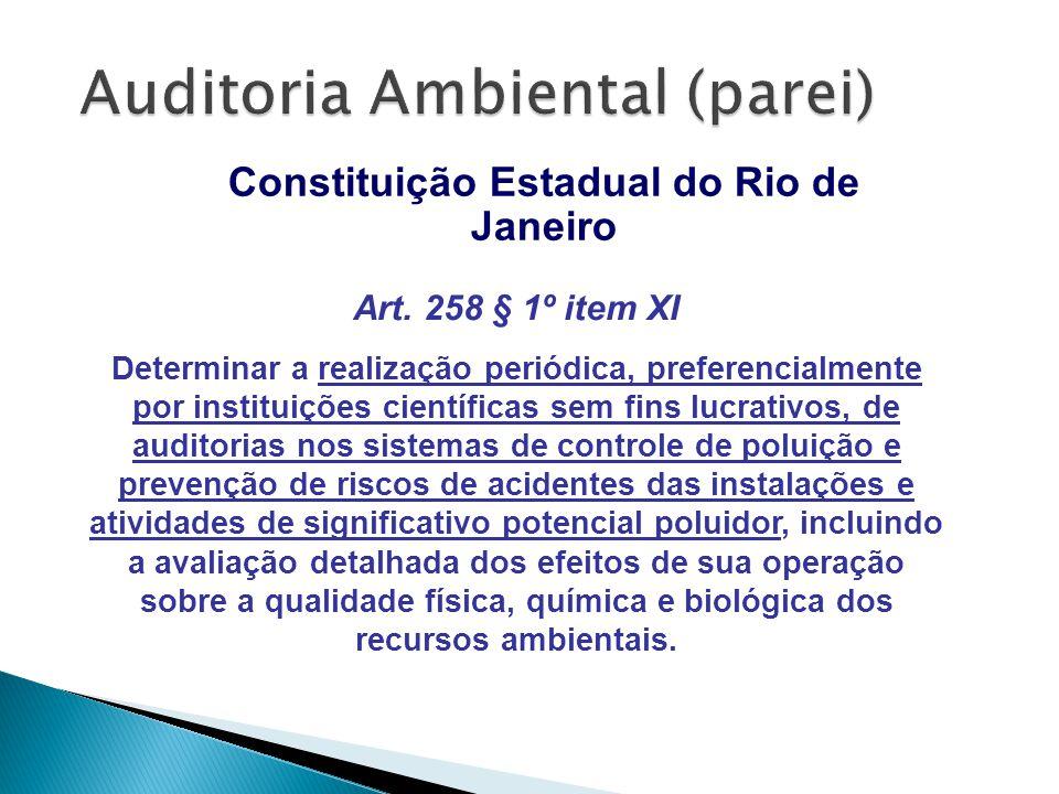 Constituição Estadual do Rio de Janeiro Art. 258 § 1º item XI Determinar a realização periódica, preferencialmente por instituições científicas sem fi
