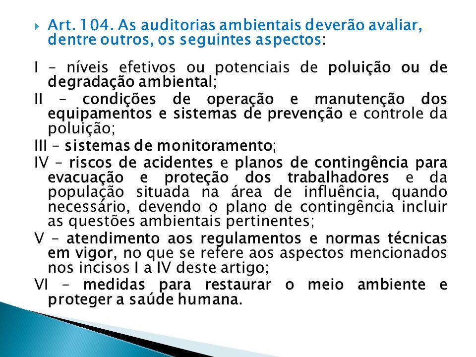  Art. 104. As auditorias ambientais deverão avaliar, dentre outros, os seguintes aspectos: I – níveis efetivos ou potenciais de poluição ou de degrad