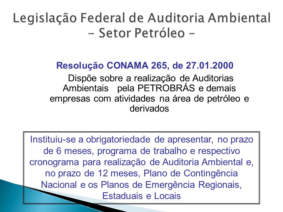Resolução CONAMA 265, de 27.01.2000 Dispõe sobre a realização de Auditorias Ambientais pela PETROBRÁS e demais empresas com atividades na área de petr