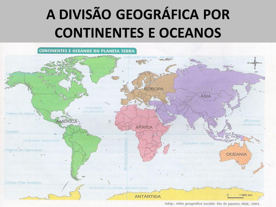 A DIVISÃO GEOGRÁFICA POR CONTINENTES E OCEANOS