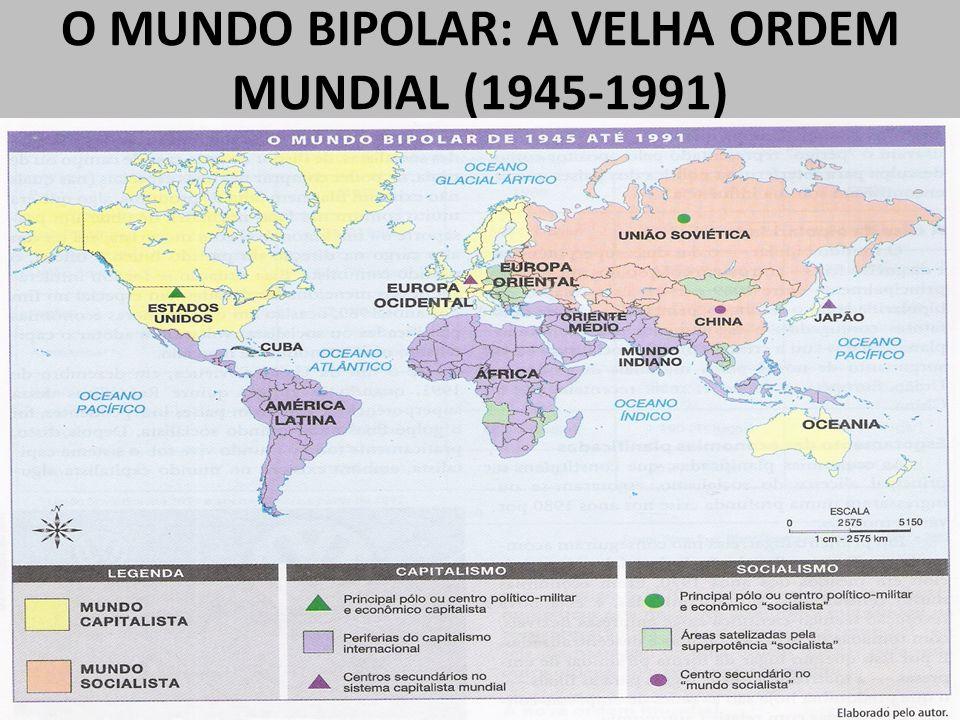 O MUNDO BIPOLAR: A VELHA ORDEM MUNDIAL (1945-1991)