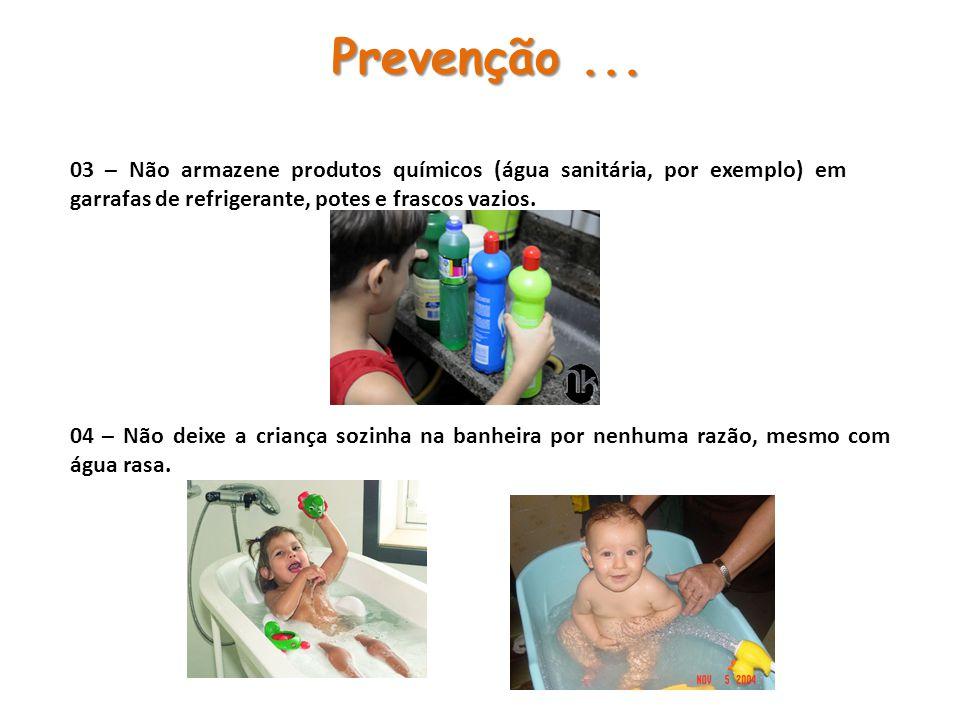 03 – Não armazene produtos químicos (água sanitária, por exemplo) em garrafas de refrigerante, potes e frascos vazios. 04 – Não deixe a criança sozinh