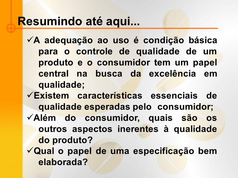 Resumindo até aqui... A adequação ao uso é condição básica para o controle de qualidade de um produto e o consumidor tem um papel central na busca da