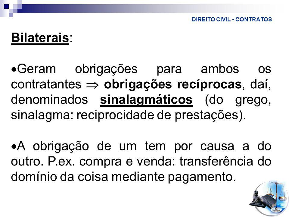 DIREITO CIVIL - CONTRATOS Bilaterais:  Geram obrigações para ambos os contratantes  obrigações recíprocas, daí, denominados sinalagmáticos (do grego, sinalagma: reciprocidade de prestações).