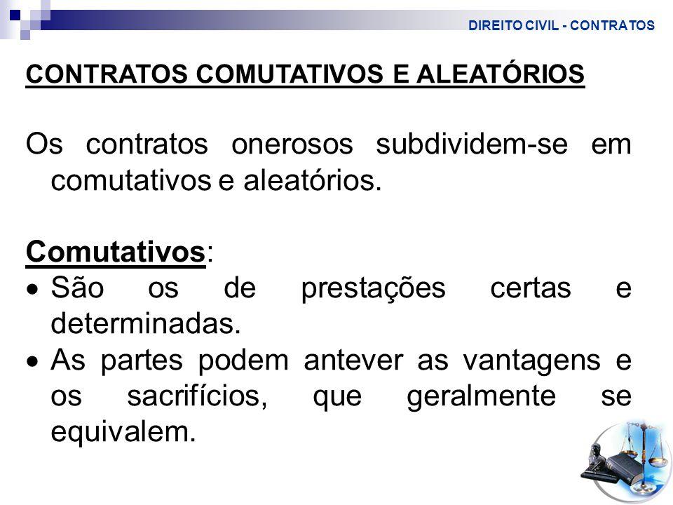 DIREITO CIVIL - CONTRATOS CONTRATOS COMUTATIVOS E ALEATÓRIOS Os contratos onerosos subdividem-se em comutativos e aleatórios.