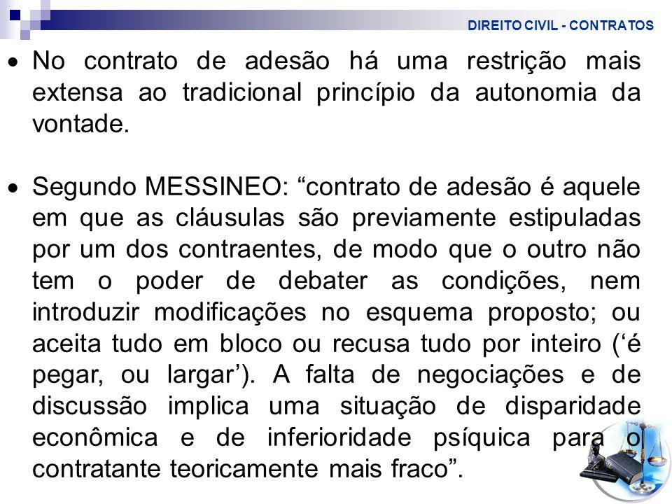 DIREITO CIVIL - CONTRATOS  No contrato de adesão há uma restrição mais extensa ao tradicional princípio da autonomia da vontade.