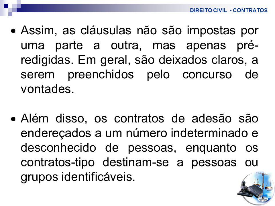 DIREITO CIVIL - CONTRATOS  Assim, as cláusulas não são impostas por uma parte a outra, mas apenas pré- redigidas.