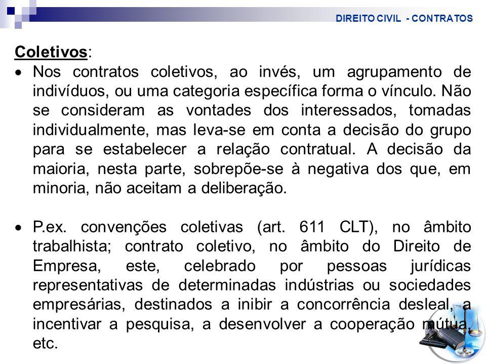 DIREITO CIVIL - CONTRATOS Coletivos:  Nos contratos coletivos, ao invés, um agrupamento de indivíduos, ou uma categoria específica forma o vínculo.