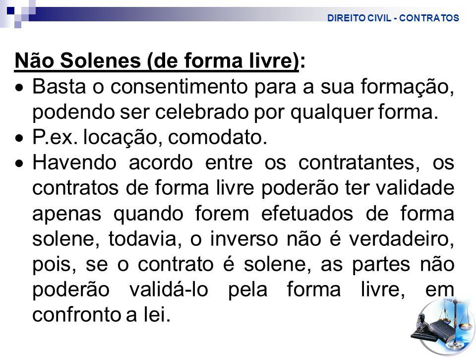 DIREITO CIVIL - CONTRATOS Não Solenes (de forma livre):  Basta o consentimento para a sua formação, podendo ser celebrado por qualquer forma.
