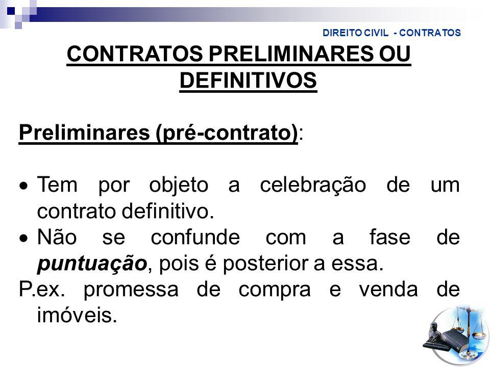 DIREITO CIVIL - CONTRATOS CONTRATOS PRELIMINARES OU DEFINITIVOS Preliminares (pré-contrato):  Tem por objeto a celebração de um contrato definitivo.
