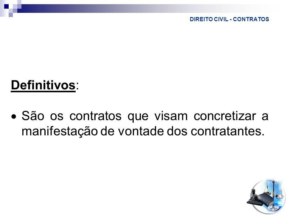 DIREITO CIVIL - CONTRATOS Definitivos:  São os contratos que visam concretizar a manifestação de vontade dos contratantes.