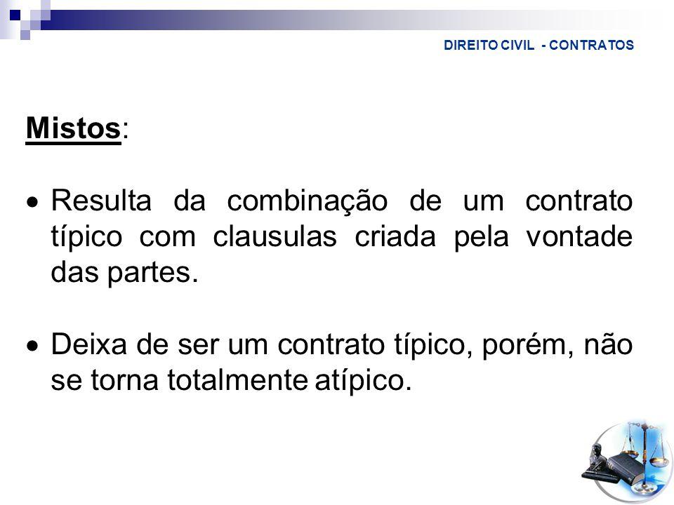 DIREITO CIVIL - CONTRATOS Mistos:  Resulta da combinação de um contrato típico com clausulas criada pela vontade das partes.
