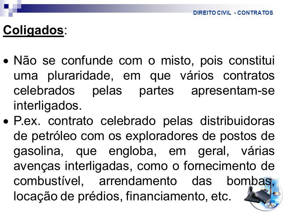 DIREITO CIVIL - CONTRATOS Coligados:  Não se confunde com o misto, pois constitui uma pluraridade, em que vários contratos celebrados pelas partes apresentam-se interligados.