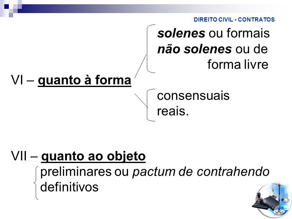 DIREITO CIVIL - CONTRATOS solenes ou formais não solenes ou de forma livre VI – quanto à forma consensuais reais.