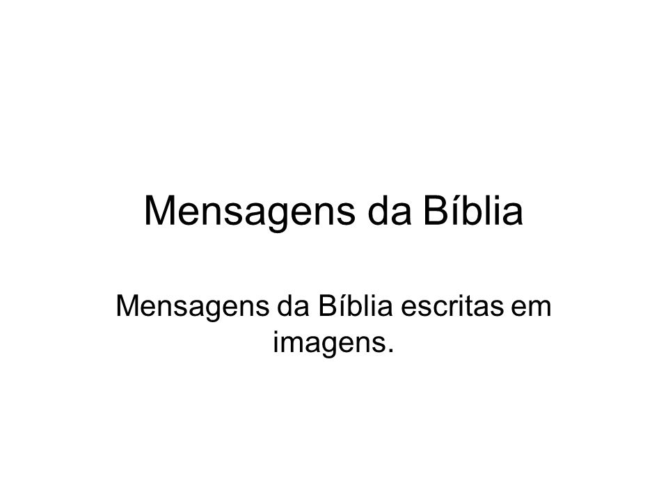 Mensagens da Bíblia Mensagens da Bíblia escritas em imagens.