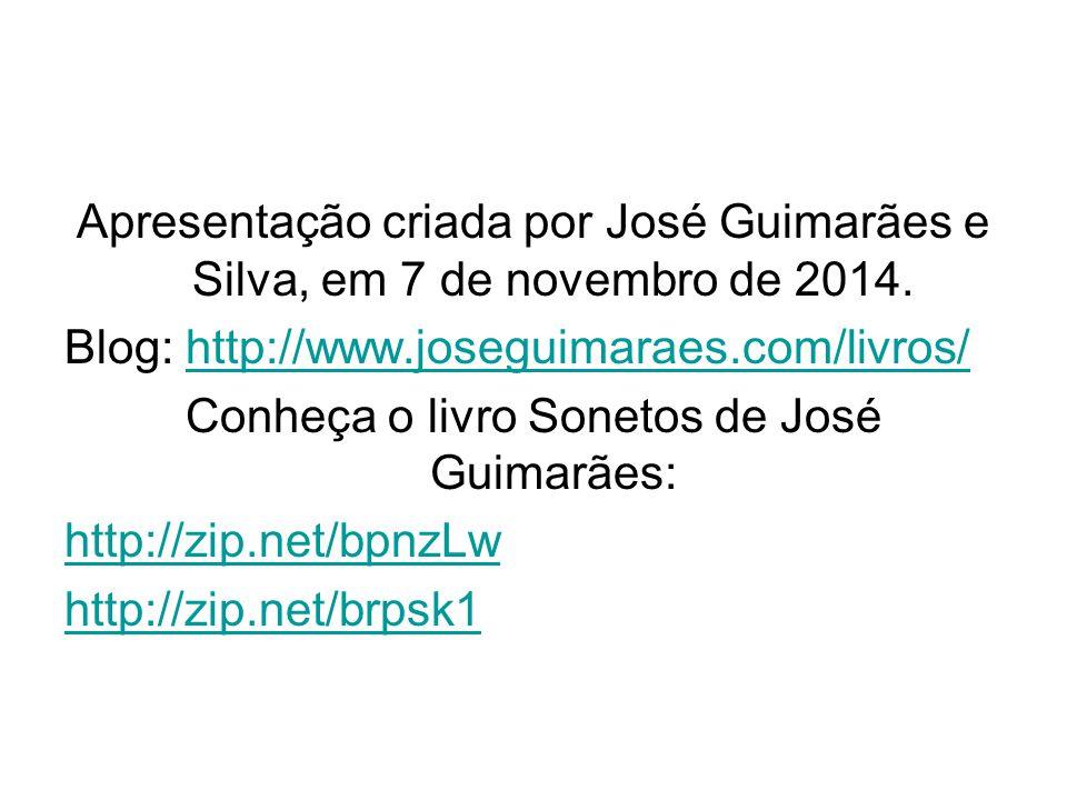 Apresentação criada por José Guimarães e Silva, em 7 de novembro de 2014. Blog: http://www.joseguimaraes.com/livros/http://www.joseguimaraes.com/livro
