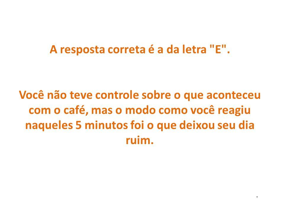 Pense, por quê seu dia foi péssimo? A) por causa do café? B) por causa de sua filha? C) por causa de sua esposa? D) por causa da multa de trânsito? E)