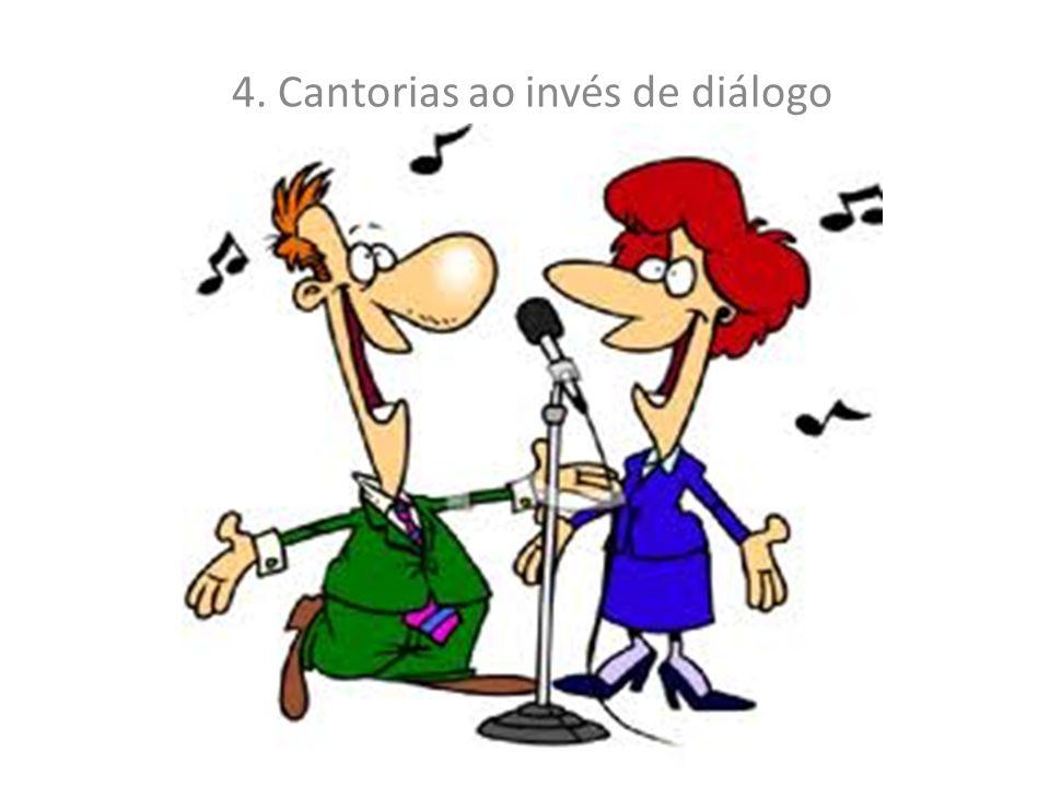 4. Cantorias ao invés de diálogo