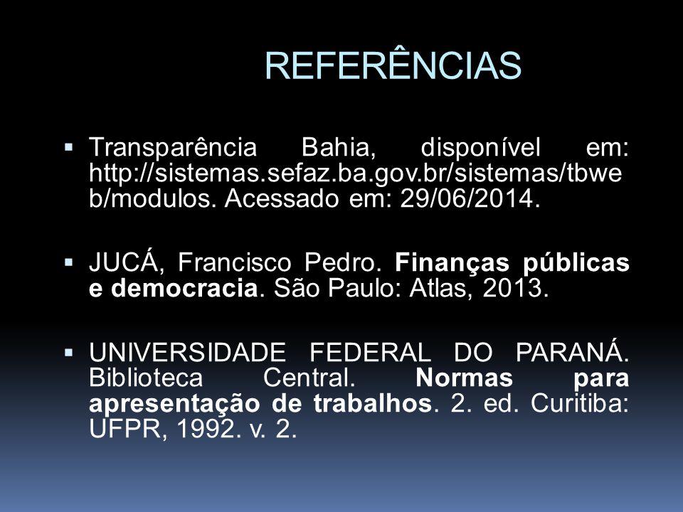 REFERÊNCIAS  Transparência Bahia, disponível em: http://sistemas.sefaz.ba.gov.br/sistemas/tbwe b/modulos.