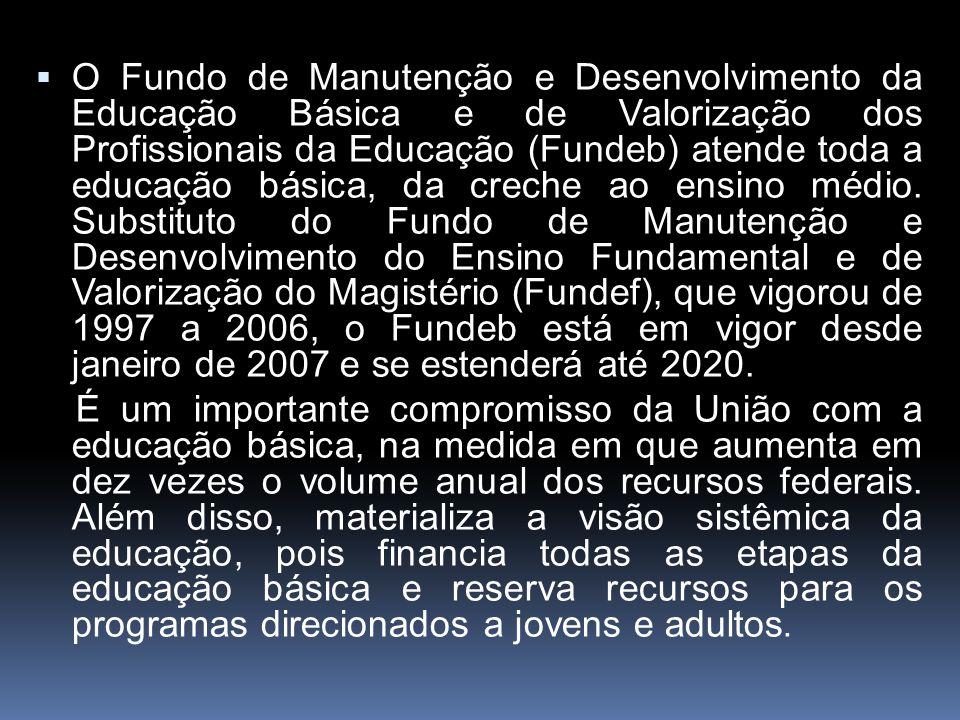  O Fundo de Manutenção e Desenvolvimento da Educação Básica e de Valorização dos Profissionais da Educação (Fundeb) atende toda a educação básica, da creche ao ensino médio.