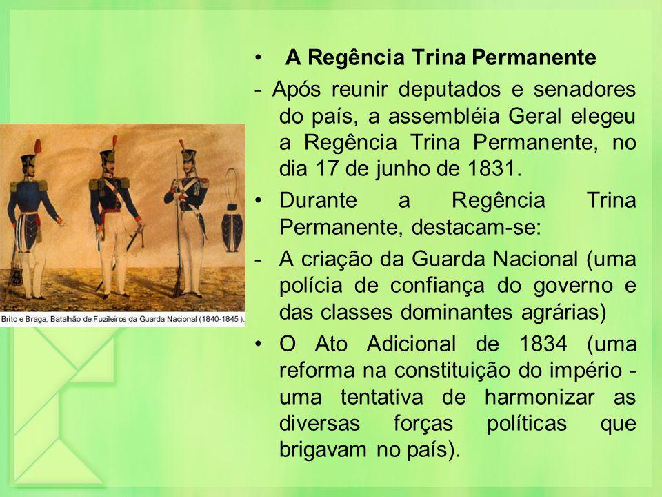 A Regência Trina Permanente - Após reunir deputados e senadores do país, a assembléia Geral elegeu a Regência Trina Permanente, no dia 17 de junho de