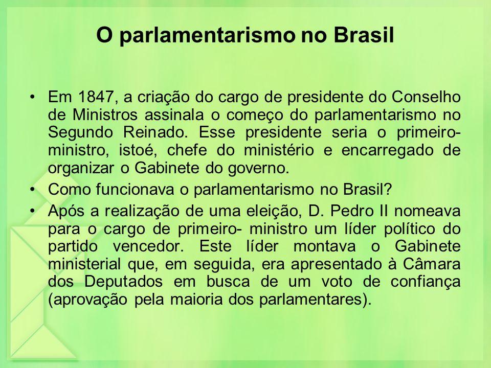 O parlamentarismo no Brasil Em 1847, a criação do cargo de presidente do Conselho de Ministros assinala o começo do parlamentarismo no Segundo Reinado