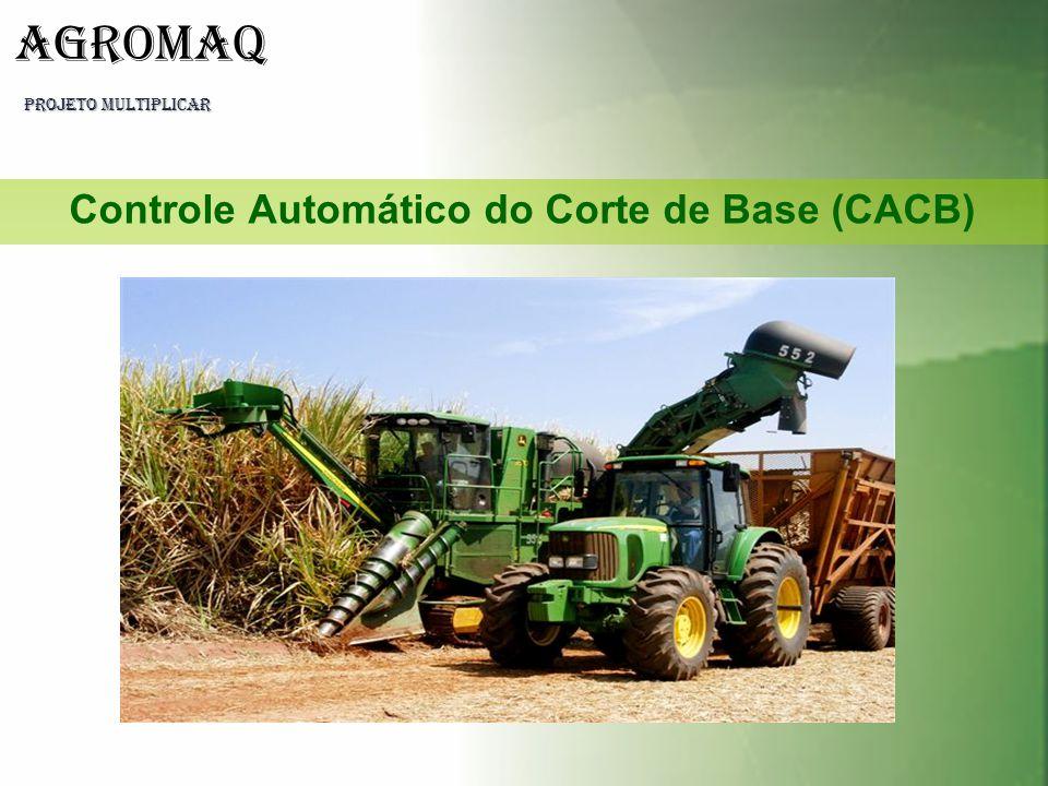 PROJETO MULTIPLICAR AGROMAQ Controle Automático do Corte de Base (CACB)