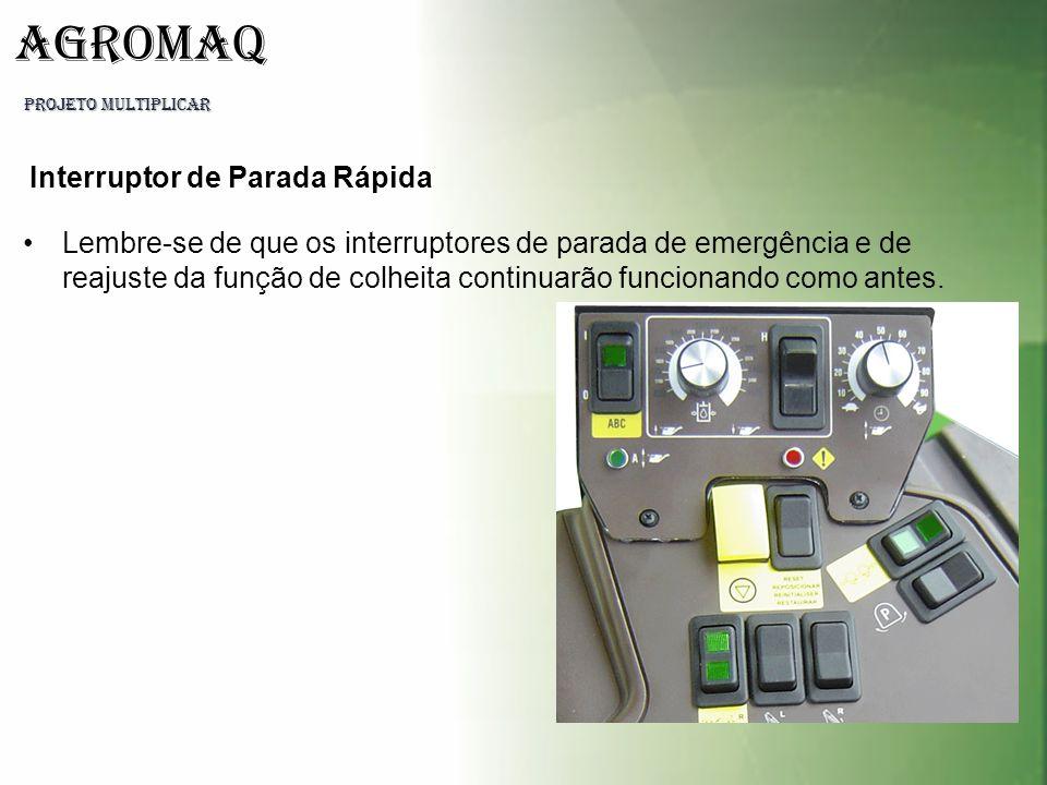PROJETO MULTIPLICAR AGROMAQ Lembre-se de que os interruptores de parada de emergência e de reajuste da função de colheita continuarão funcionando como