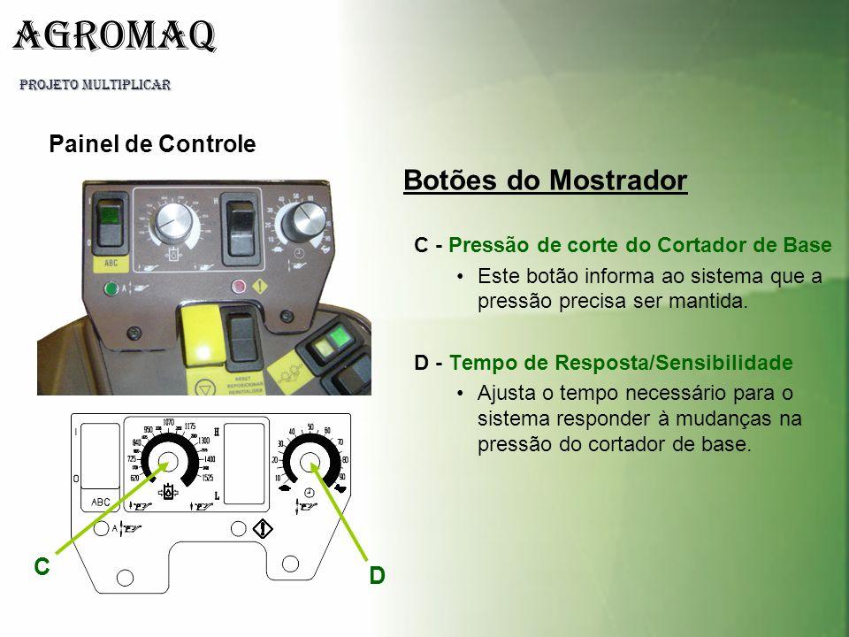 PROJETO MULTIPLICAR AGROMAQ Botões do Mostrador C - Pressão de corte do Cortador de Base Este botão informa ao sistema que a pressão precisa ser manti