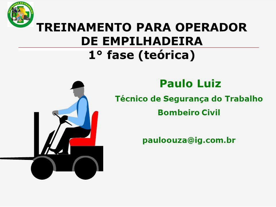 TREINAMENTO PARA OPERADOR DE EMPILHADEIRA 1° fase (teórica) Paulo Luiz Técnico de Segurança do Trabalho Bombeiro Civil pauloouza@ig.com.br