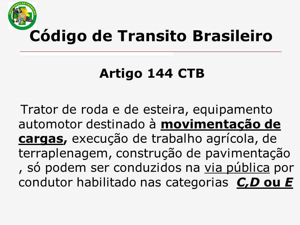 Código de Transito Brasileiro Artigo 144 CTB Trator de roda e de esteira, equipamento automotor destinado à movimentação de cargas, execução de trabalho agrícola, de terraplenagem, construção de pavimentação, só podem ser conduzidos na via pública por condutor habilitado nas categorias C,D ou E