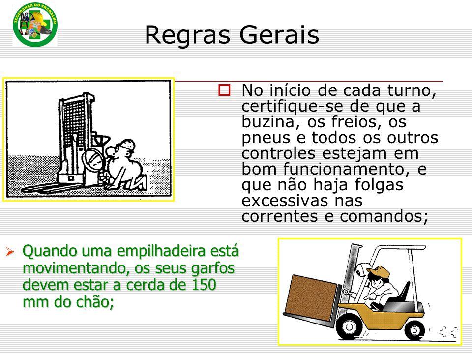 Regras Gerais  No início de cada turno, certifique-se de que a buzina, os freios, os pneus e todos os outros controles estejam em bom funcionamento,