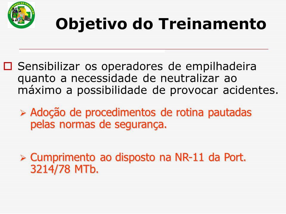 Objetivo do Treinamento  Sensibilizar os operadores de empilhadeira quanto a necessidade de neutralizar ao máximo a possibilidade de provocar acidentes.