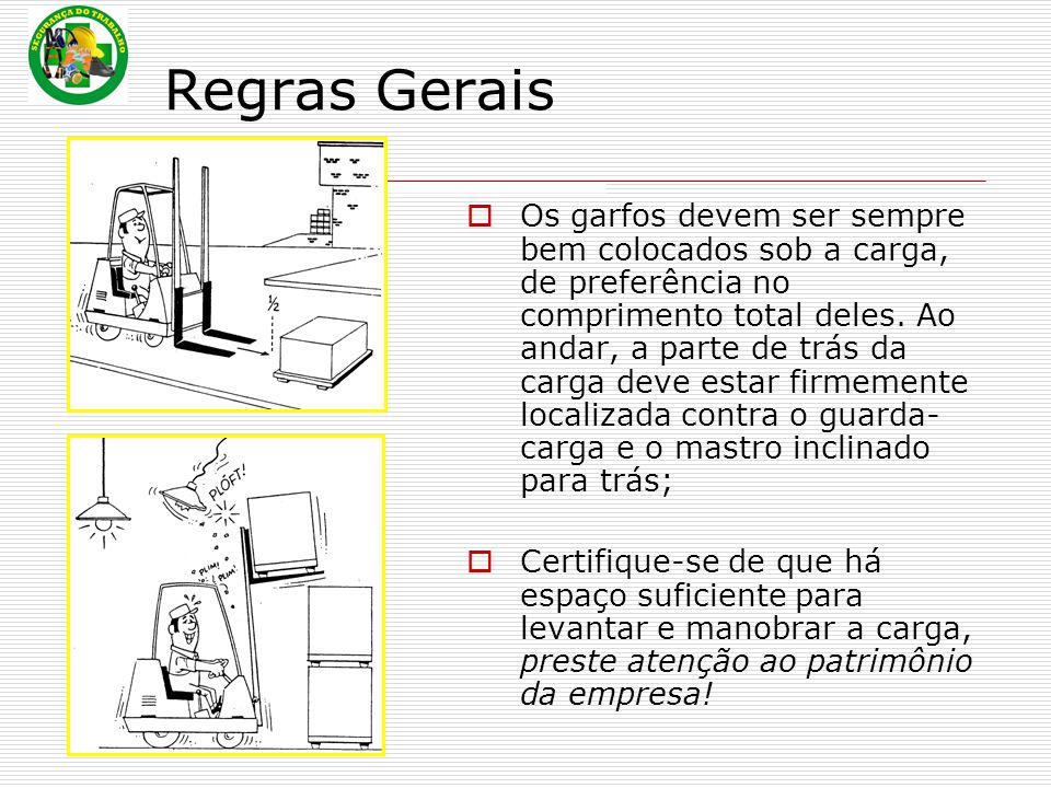 Regras Gerais  Os garfos devem ser sempre bem colocados sob a carga, de preferência no comprimento total deles.