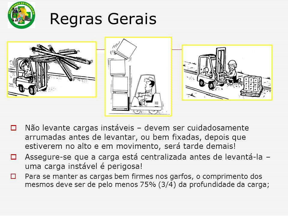 Regras Gerais  Não levante cargas instáveis – devem ser cuidadosamente arrumadas antes de levantar, ou bem fixadas, depois que estiverem no alto e em