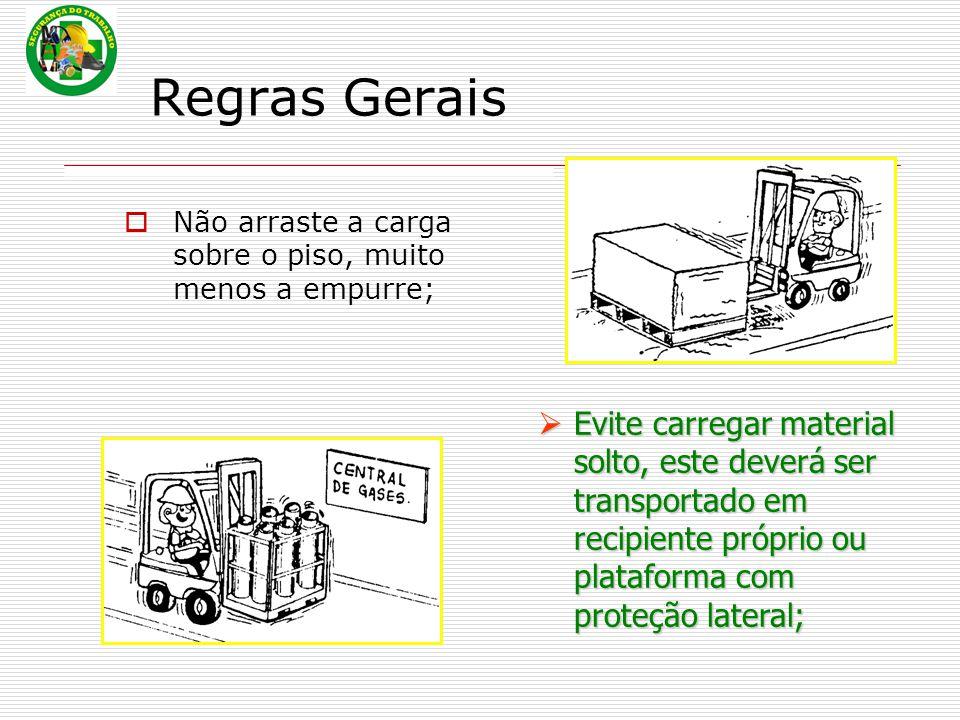Regras Gerais  Não arraste a carga sobre o piso, muito menos a empurre;  Evite  Evite carregar material solto, este deverá ser transportado em reci