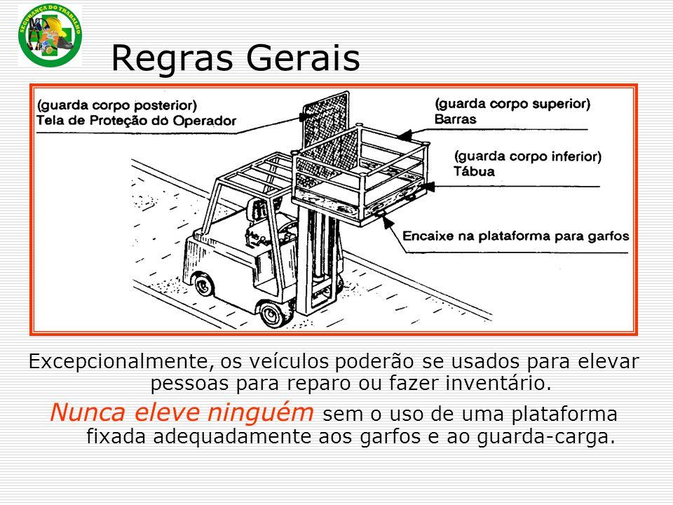 Excepcionalmente, os veículos poderão se usados para elevar pessoas para reparo ou fazer inventário. Nunca eleve ninguém sem o uso de uma plataforma f