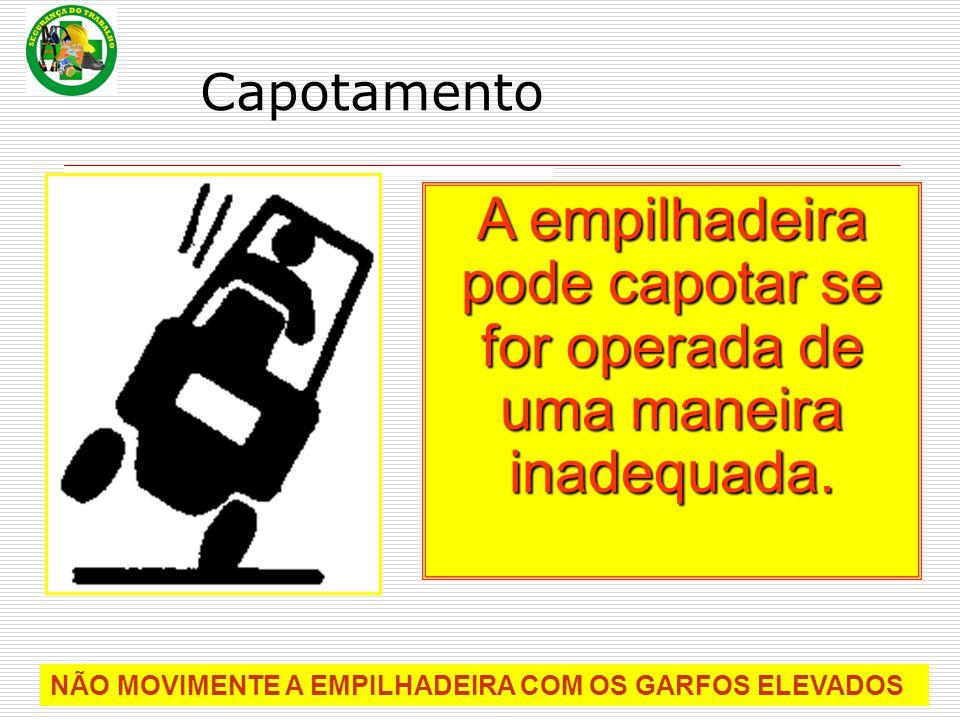 Capotamento NÃO MOVIMENTE A EMPILHADEIRA COM OS GARFOS ELEVADOS A empilhadeira pode capotar se for operada de uma maneira inadequada.