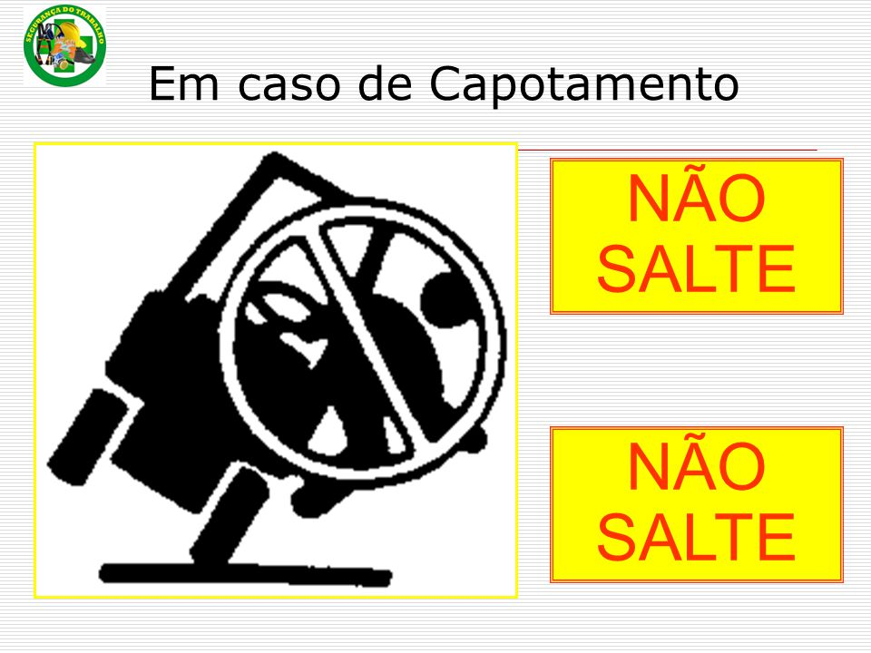 Em caso de Capotamento NÃO SALTE