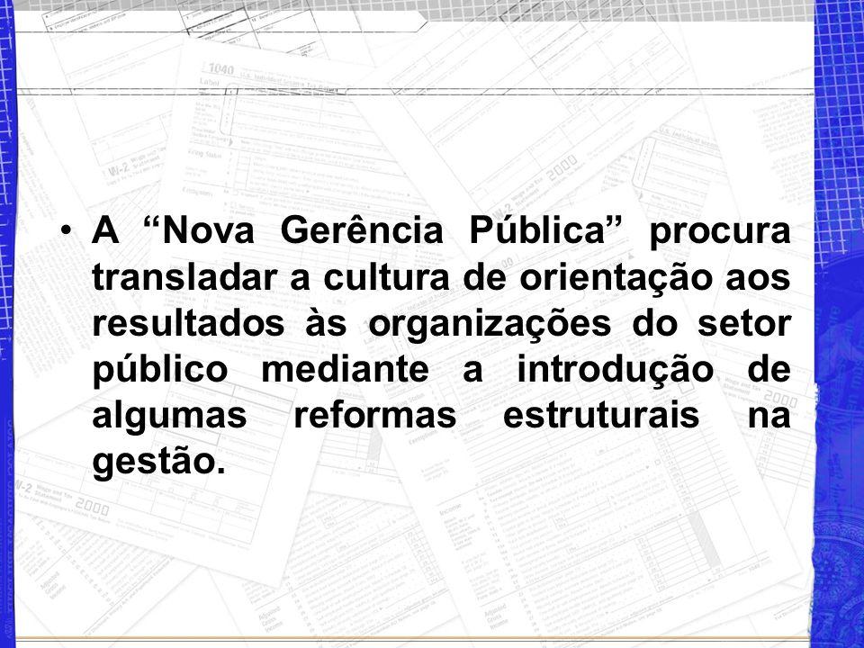 """A """"Nova Gerência Pública"""" procura transladar a cultura de orientação aos resultados às organizações do setor público mediante a introdução de algumas"""