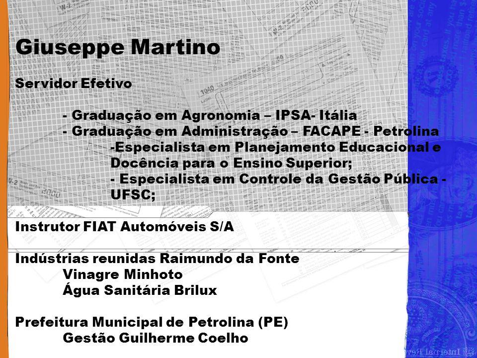 Giuseppe Martino Servidor Efetivo - Graduação em Agronomia – IPSA- Itália - Graduação em Administração – FACAPE - Petrolina -Especialista em Planejame