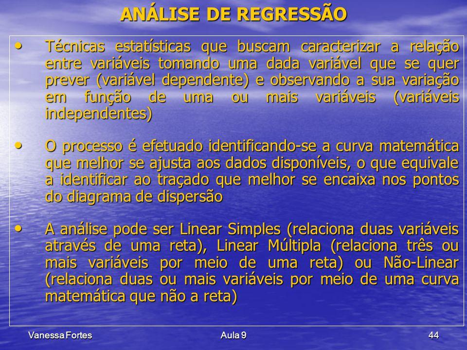 Vanessa FortesAula 944 Técnicas estatísticas que buscam caracterizar a relação entre variáveis tomando uma dada variável que se quer prever (variável