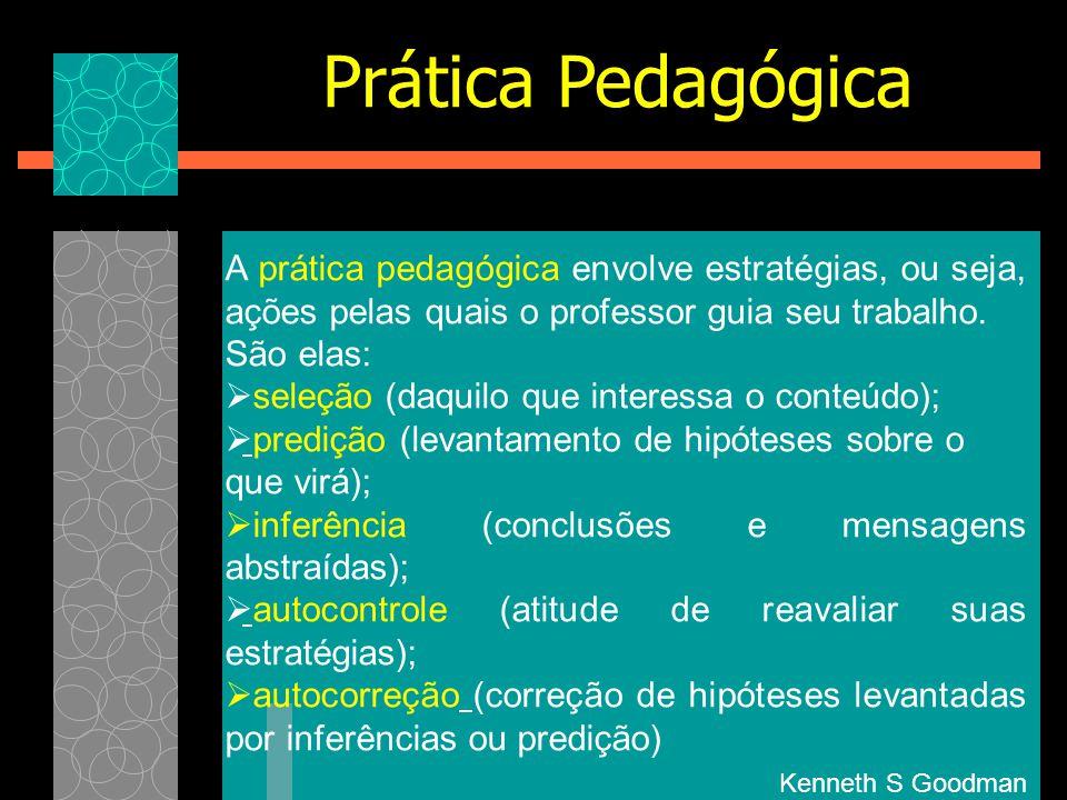 A prática pedagógica envolve estratégias, ou seja, ações pelas quais o professor guia seu trabalho. São elas:  seleção (daquilo que interessa o conte
