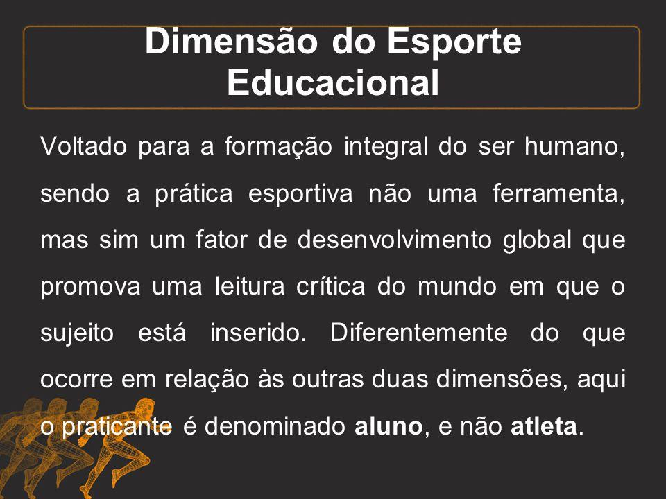Dimensão do Esporte Educacional Voltado para a formação integral do ser humano, sendo a prática esportiva não uma ferramenta, mas sim um fator de dese