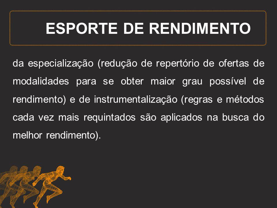 ESPORTE DE RENDIMENTO da especialização (redução de repertório de ofertas de modalidades para se obter maior grau possível de rendimento) e de instrum