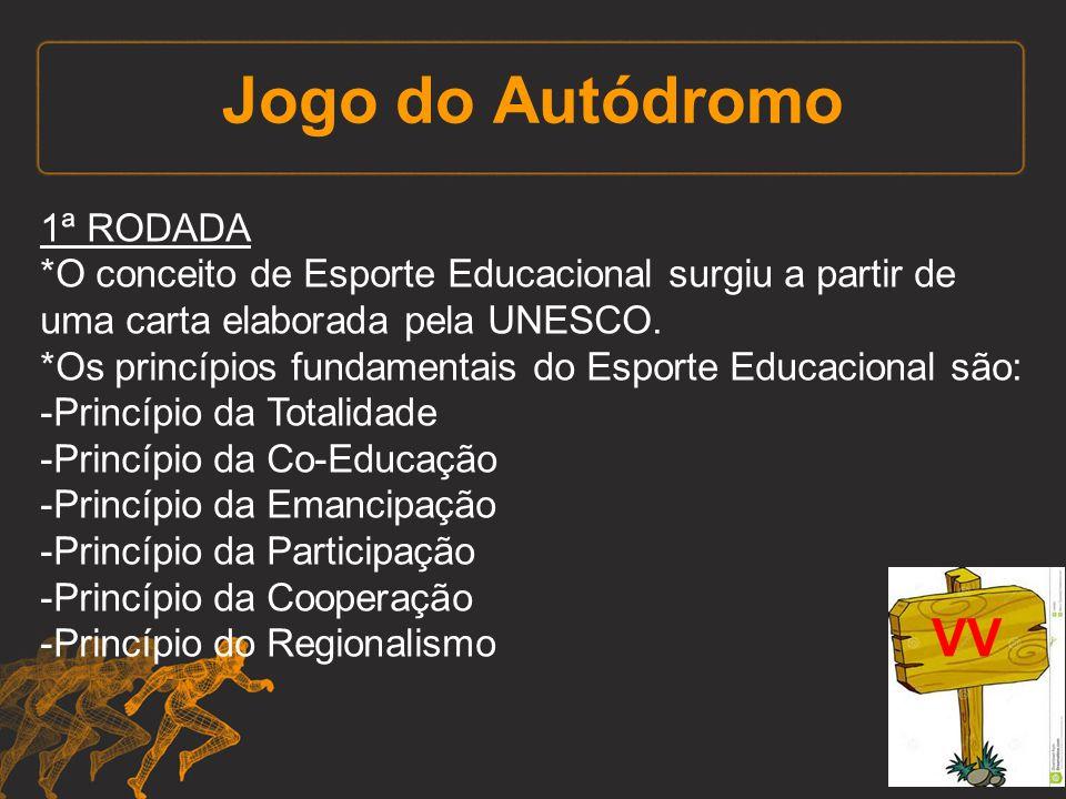 Jogo do Autódromo 1ª RODADA *O conceito de Esporte Educacional surgiu a partir de uma carta elaborada pela UNESCO. *Os princípios fundamentais do Espo